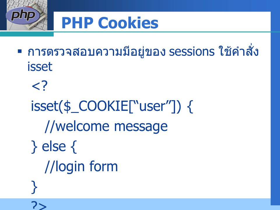 PHP Cookies < isset($_COOKIE[ user ]) { //welcome message } else {